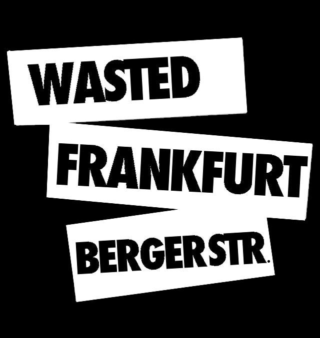 WASTED-FRANKFURT-BERGER-STRASSE