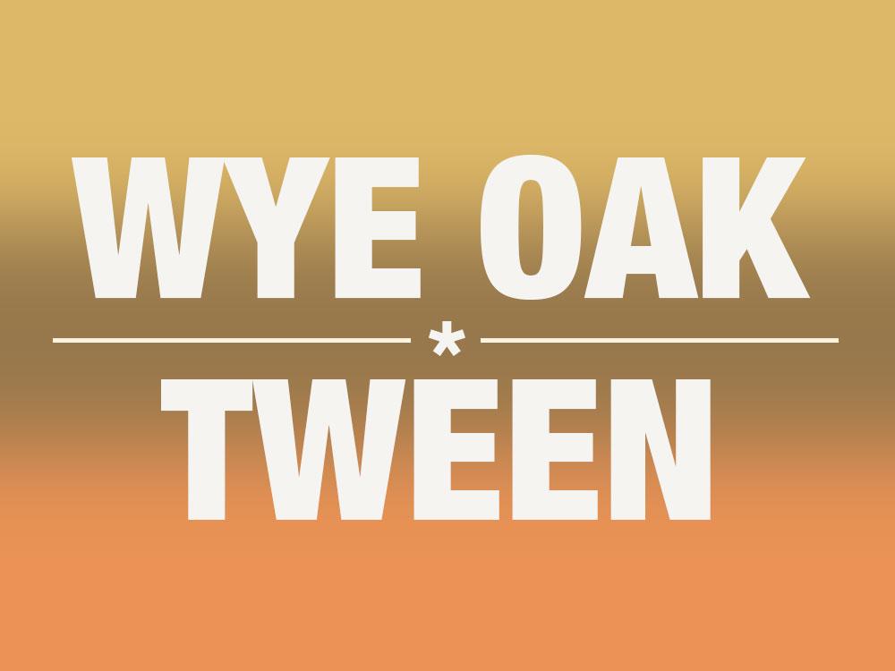 WYE OAK - TWEEN