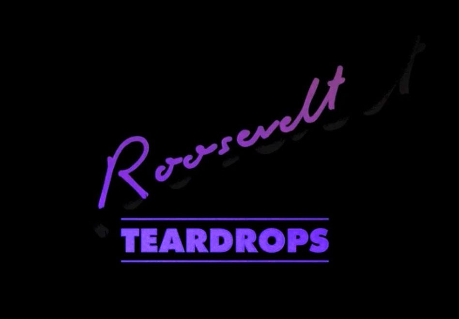 Roosevelt - Teardrops