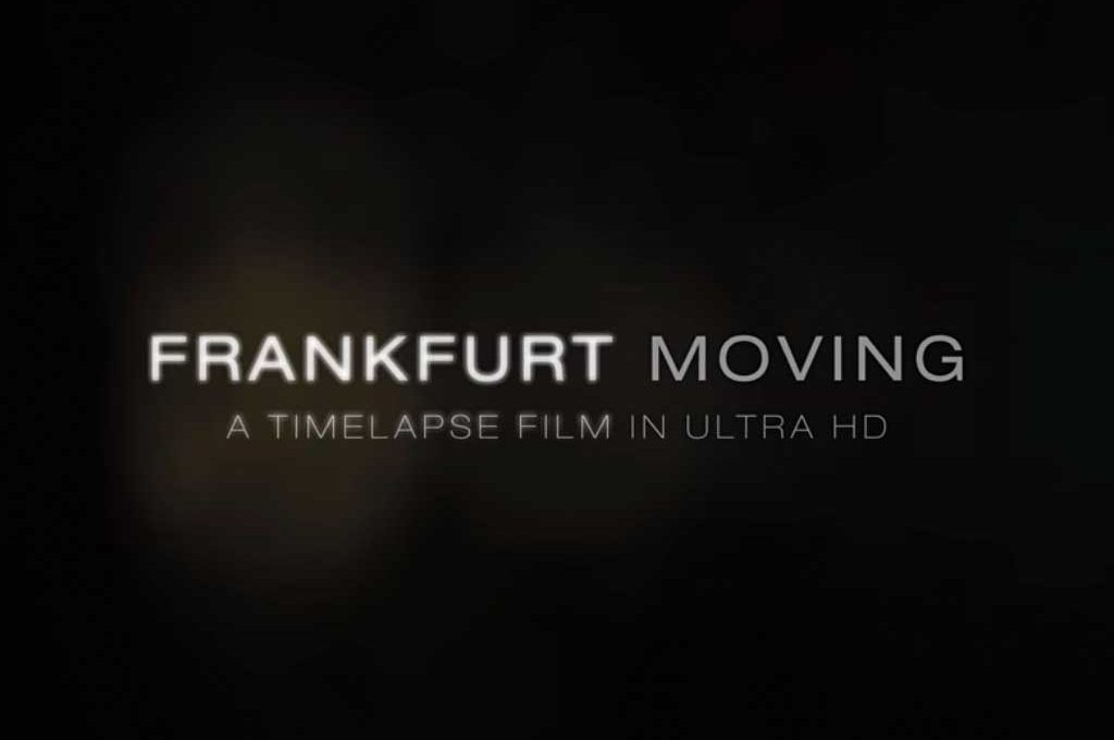 Frankfurt Moving - A timelapse Film in Ultra HD