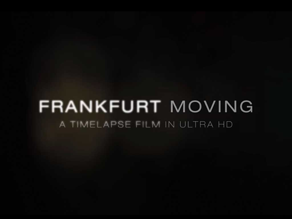Frankfurt Moving - A timelapse Film in Ultra HD