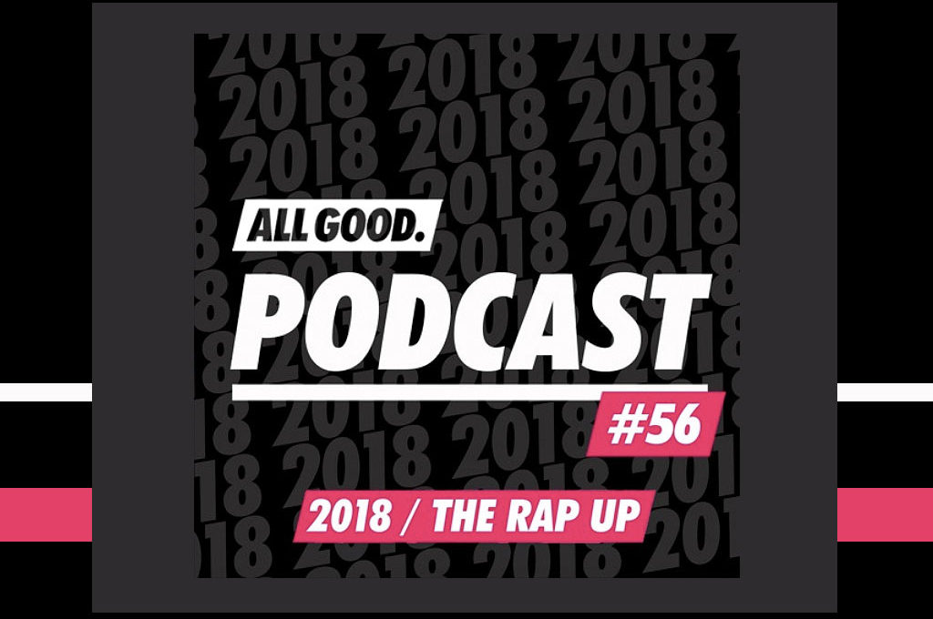 All Good Podcast - The Rap Up 2018