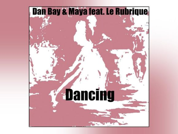 "Dan Bay & Maya feat. Le Rubrique - ""Dancing"""