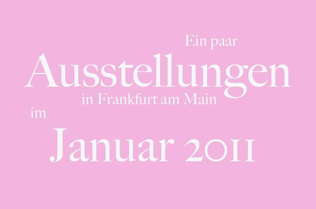 Ausstellungen in Frankfurt - Januar 2011