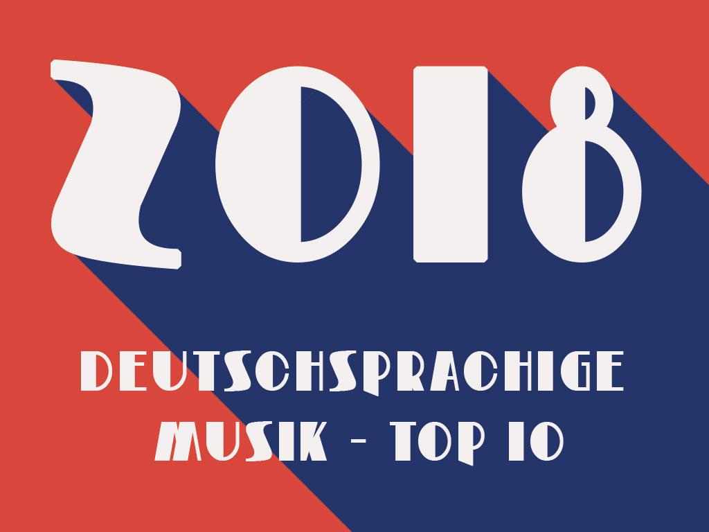 Top 10 Deutschsprachuge Musik für 2018