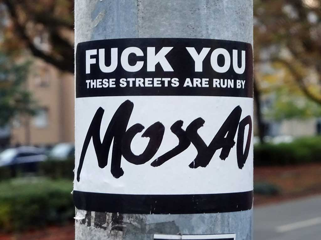 The streets are run by Mossad