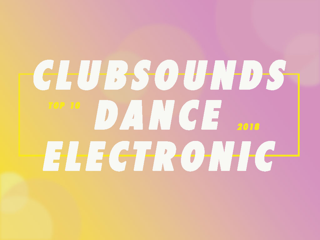 Top 10 für Clubsound, Dance und Electronic 2018