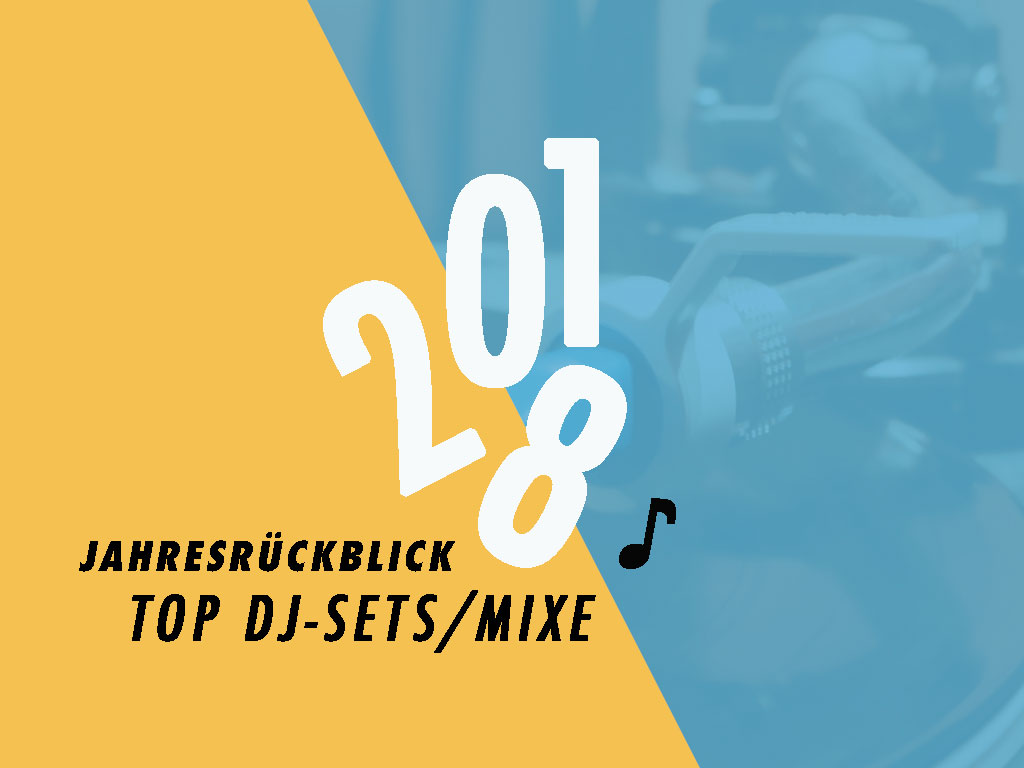 Top DJ-Sets und Mixe in 2018