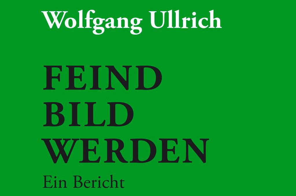 Olfgang Ullrich - Feindbild werden